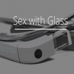 Glass Google and the future of sex